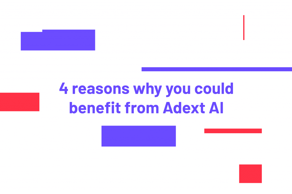 4 Reasons Why You Could Benefit From Adext AI